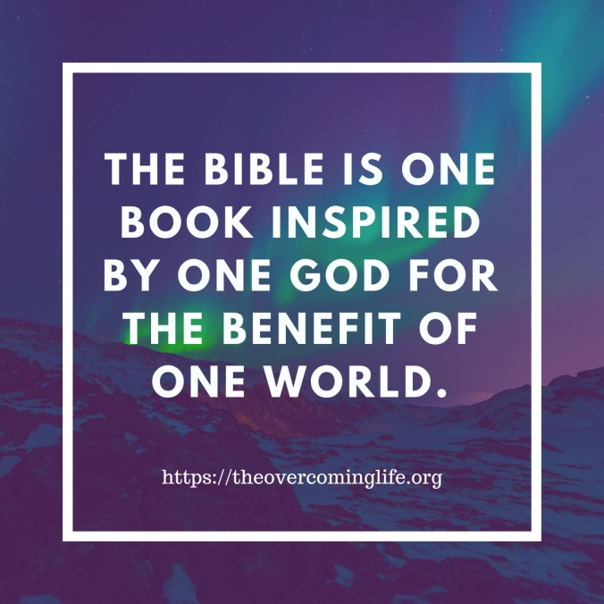 THE BIBLE IS ONE BOOK INSPIRED BY ONE GOD FOR THE BENEFIT OF ONE WORLD.