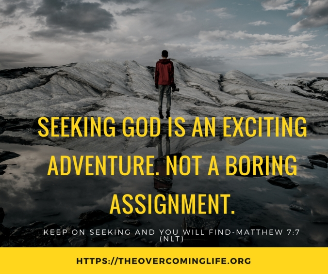 SEEKING GOD IS AN ADVENTURE, NOT A BORING ASSIGNMENT